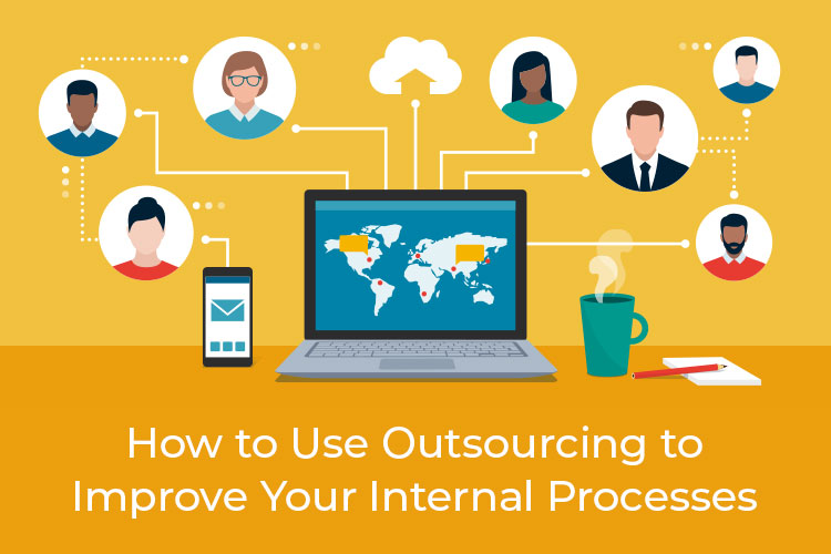 Read how outsourcing can improve your internal process.